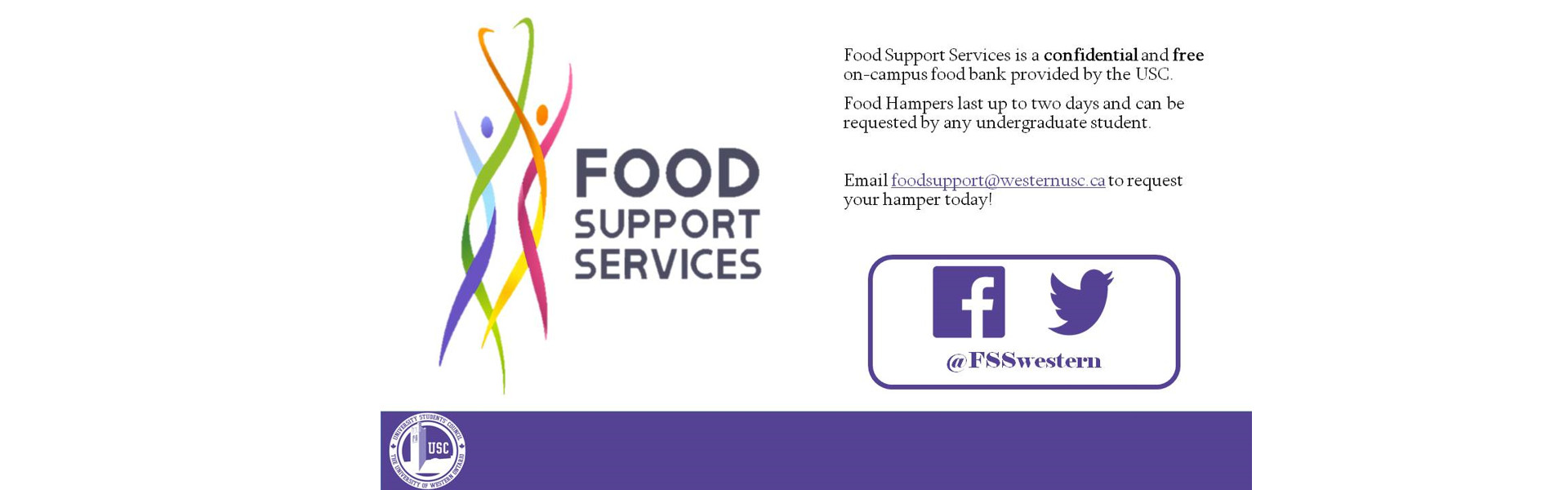 Food support is a confidential and free on-campus food bank provided by the USC. Food hampers last up to two days and can be requested by any undergraduate student. Email foodsupport@westernusc.ca to request your hamper today!