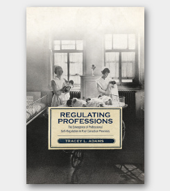 Regulating Professions: The Emergence of Professional Self-Regulation in Four Canadian Provinces - cover