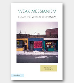 Weak Messianism: Essays in Everyday Utopianism -cover