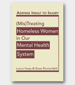 Adding Insult to Injury: MisTreating Homeless Women in Our Mental Health System