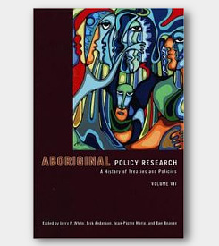 Aboriginal Policy Research: Vol VII: A History of Treaties and Policies -cover